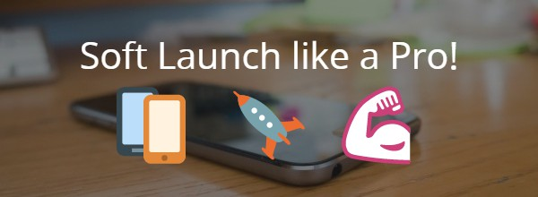 How to soft launch