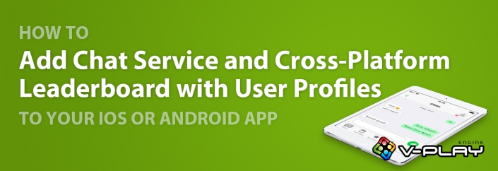 How to Add Chat Service and Cross-Platform Leaderboard with User Profiles to Your iOS or Android App